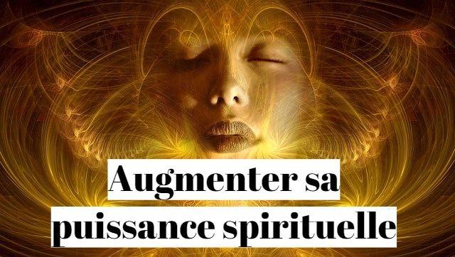 Comment augmenter sa puissance spirituelle ?