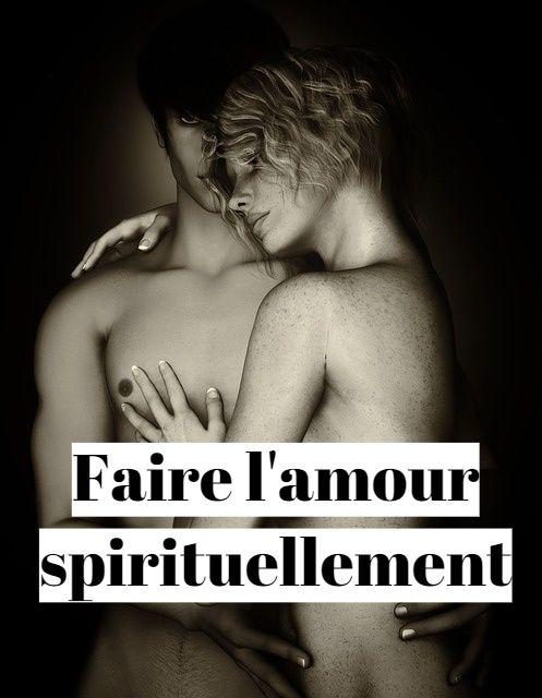 Comment faire l'amour spirituellement (fusion sacrée) ?